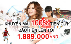 PROMOTIONS 100% FIRST DEPOSIT UP TO 1,889,000 VND